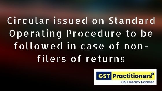Standard Operating Procedure issued in cases of non-filing of FORM GSTR 3B returns.