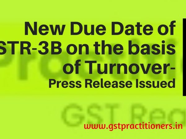 New Due Date of GSTR-3B filing on the basis of turnover [Read Press Release]