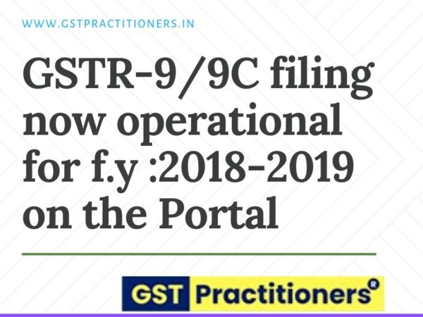 GSTR-9 AND GSTR-9C filing now operational on portal for F.y :2018-2019